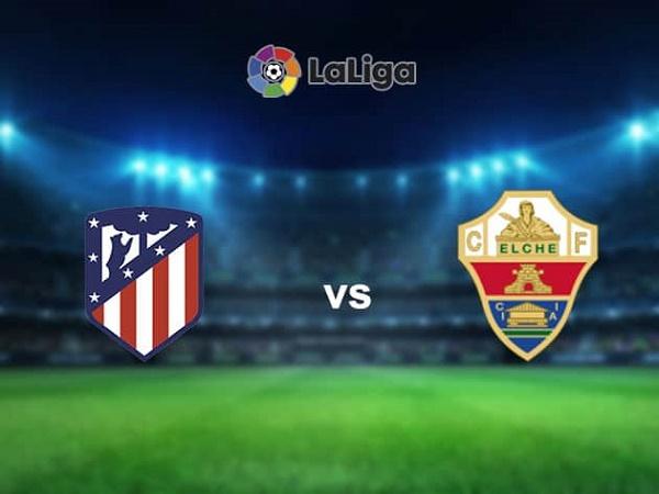 Nhận định Atletico Madrid vs Elche – 20h00 19/12, VĐQG Tây Ban Nha