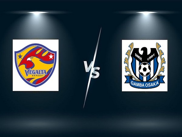 Soi kèo Vegalta Sendai vs Gamba Osaka – 17h00 03/08/2021, VĐQG Nhật Bản